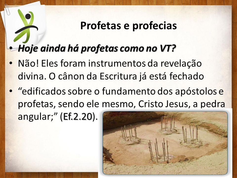 Profetas e profecias Hoje ainda há profetas como no VT? Hoje ainda há profetas como no VT? Não! Eles foram instrumentos da revelação divina. O cânon d