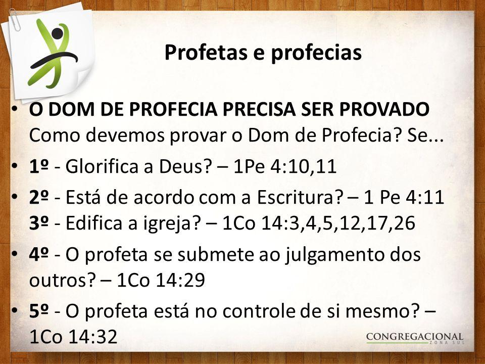 Profetas e profecias O DOM DE PROFECIA PRECISA SER PROVADO Como devemos provar o Dom de Profecia? Se... 1º - Glorifica a Deus? – 1Pe 4:10,11 2º - Está