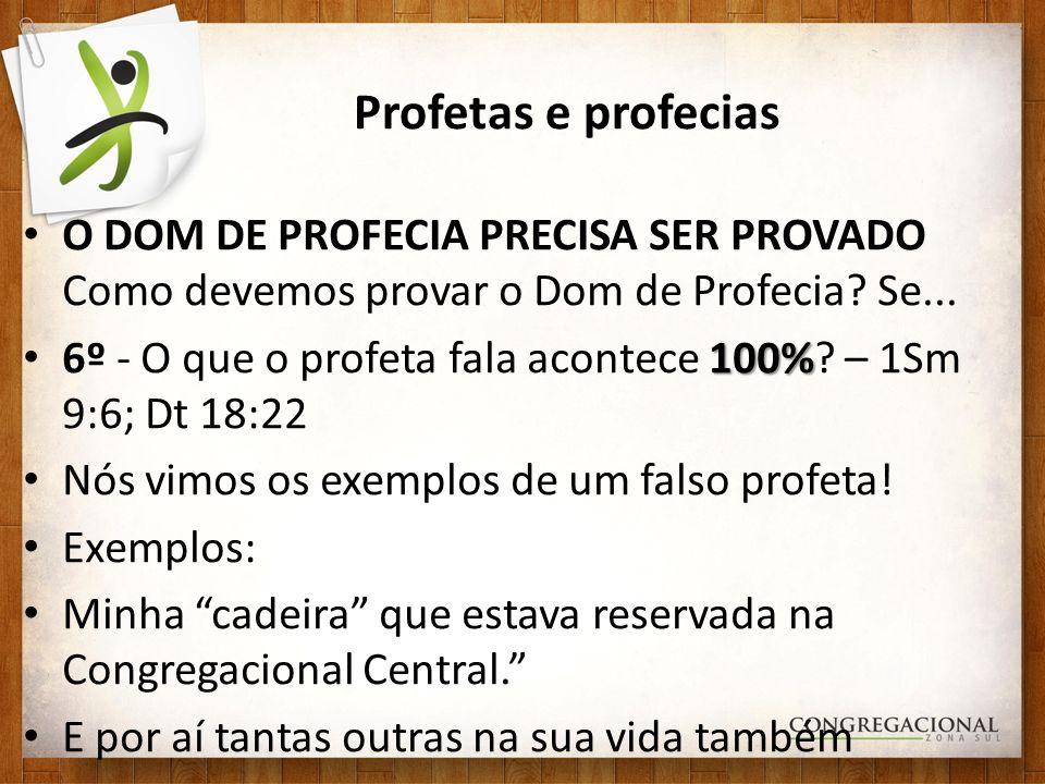 Profetas e profecias O DOM DE PROFECIA PRECISA SER PROVADO Como devemos provar o Dom de Profecia? Se... 100% 6º - O que o profeta fala acontece 100%?
