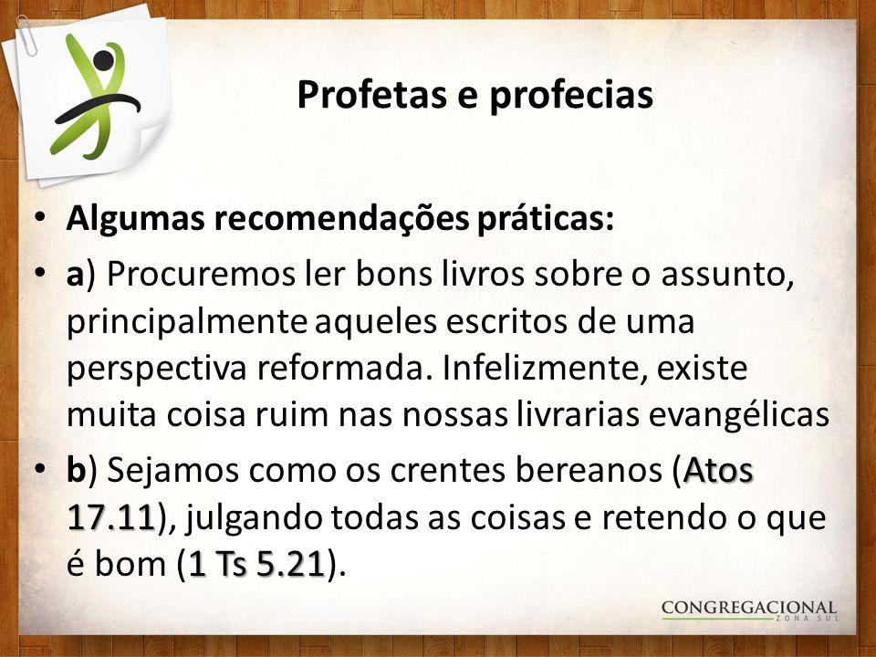 Profetas e profecias Algumas recomendações práticas: a) Procuremos ler bons livros sobre o assunto, principalmente aqueles escritos de uma perspectiva