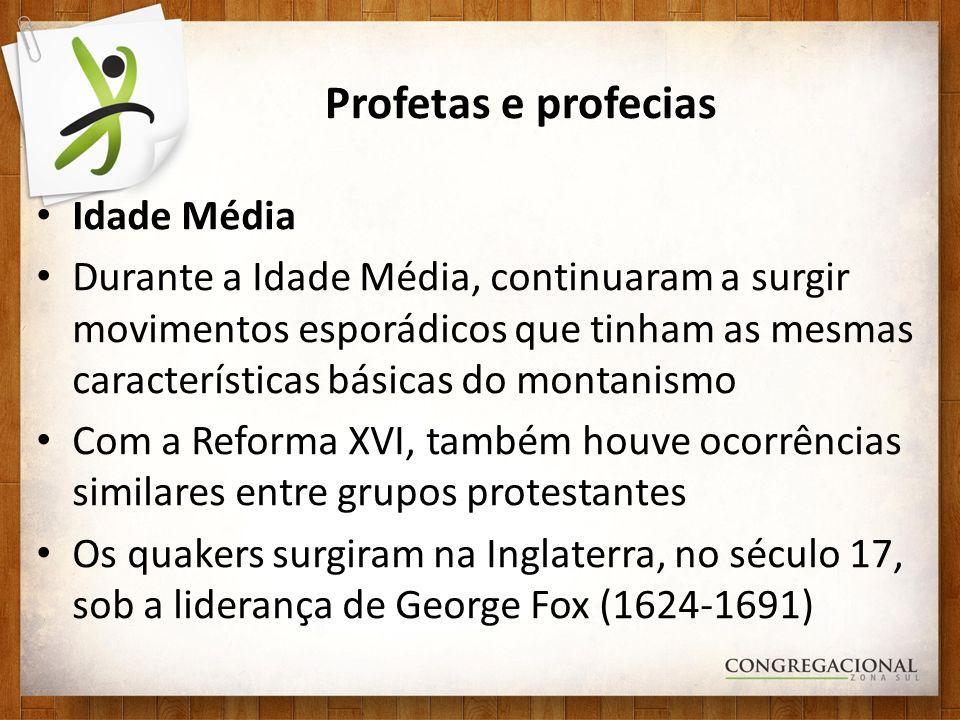 Profetas e profecias Idade Média Durante a Idade Média, continuaram a surgir movimentos esporádicos que tinham as mesmas características básicas do mo
