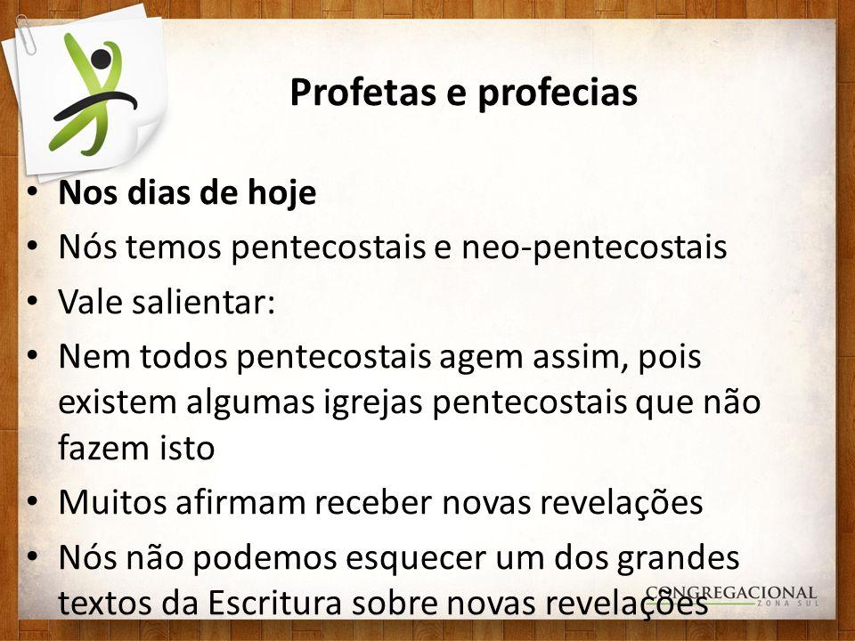 Profetas e profecias Nos dias de hoje Nós temos pentecostais e neo-pentecostais Vale salientar: Nem todos pentecostais agem assim, pois existem alguma