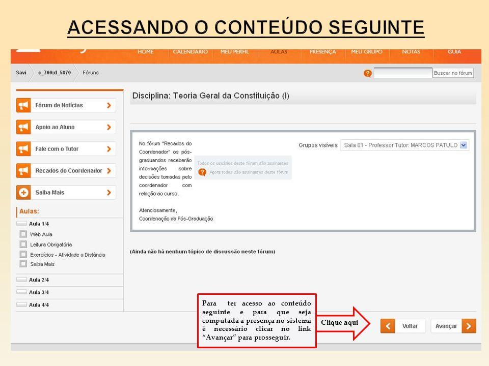 Para ter acesso ao conteúdo seguinte e para que seja computada a presença no sistema é necessário clicar no link Avançar para prosseguir. Clique aqui