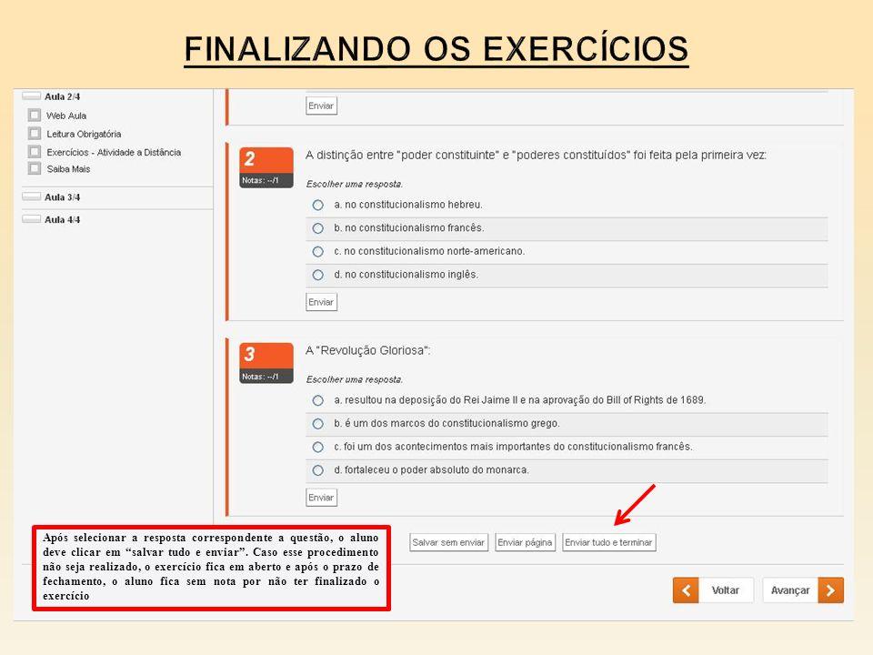 Após selecionar a resposta correspondente a questão, o aluno deve clicar em salvar tudo e enviar. Caso esse procedimento não seja realizado, o exercíc