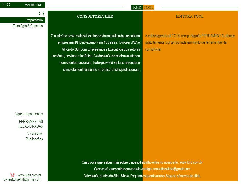 MARKETING www.khd.com.br consultoriakhd@gmail.com Estratégia & Conceito Preparatório FERRAMENTAS RELACIONADAS O consultor Alguns depoimentos Publicações / 20 Preparatório Este serviço sobre Marketing trata o assunto de uma forma mais complexa.