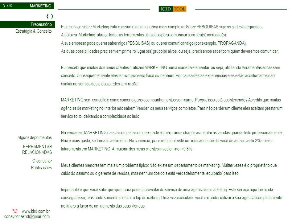MARKETING www.khd.com.br consultoriakhd@gmail.com Estratégia & Conceito Preparatório FERRAMENTAS RELACIONADAS O consultor Alguns depoimentos Publicaçõ