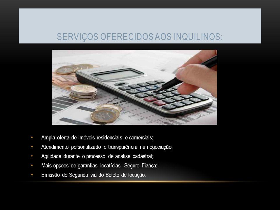 SERVIÇOS OFERECIDOS AOS INQUILINOS: Ampla oferta de imóveis residenciais e comerciais; Atendimento personalizado e transparência na negociação; Agilid