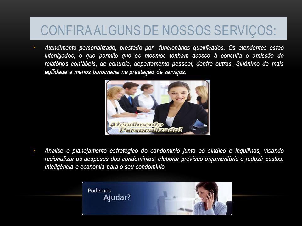 CONFIRA ALGUNS DE NOSSOS SERVIÇOS: Atendimento personalizado, prestado por funcionários qualificados. Os atendentes estão interligados, o que permite