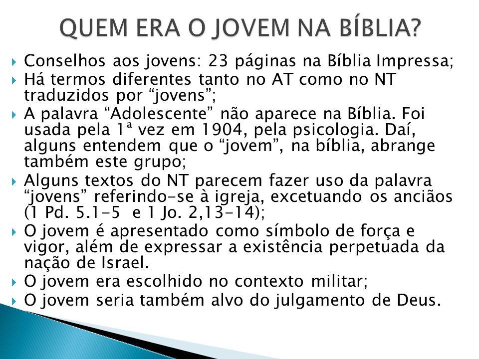 Conselhos aos jovens: 23 páginas na Bíblia Impressa; Há termos diferentes tanto no AT como no NT traduzidos por jovens; A palavra Adolescente não apar