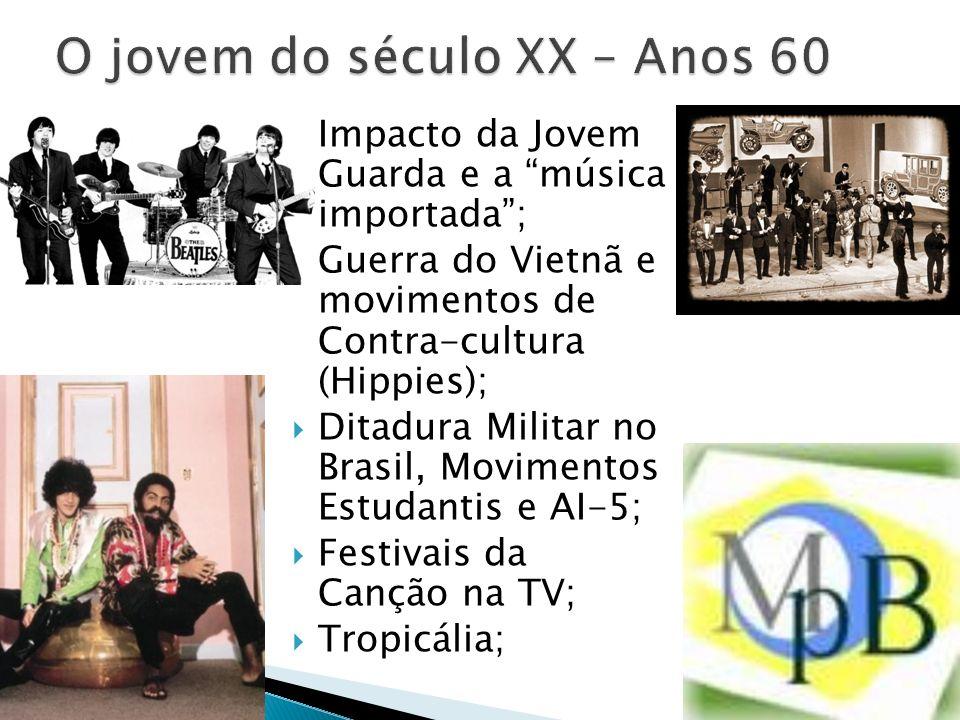 Impacto da Jovem Guarda e a música importada; Guerra do Vietnã e movimentos de Contra-cultura (Hippies); Ditadura Militar no Brasil, Movimentos Estuda