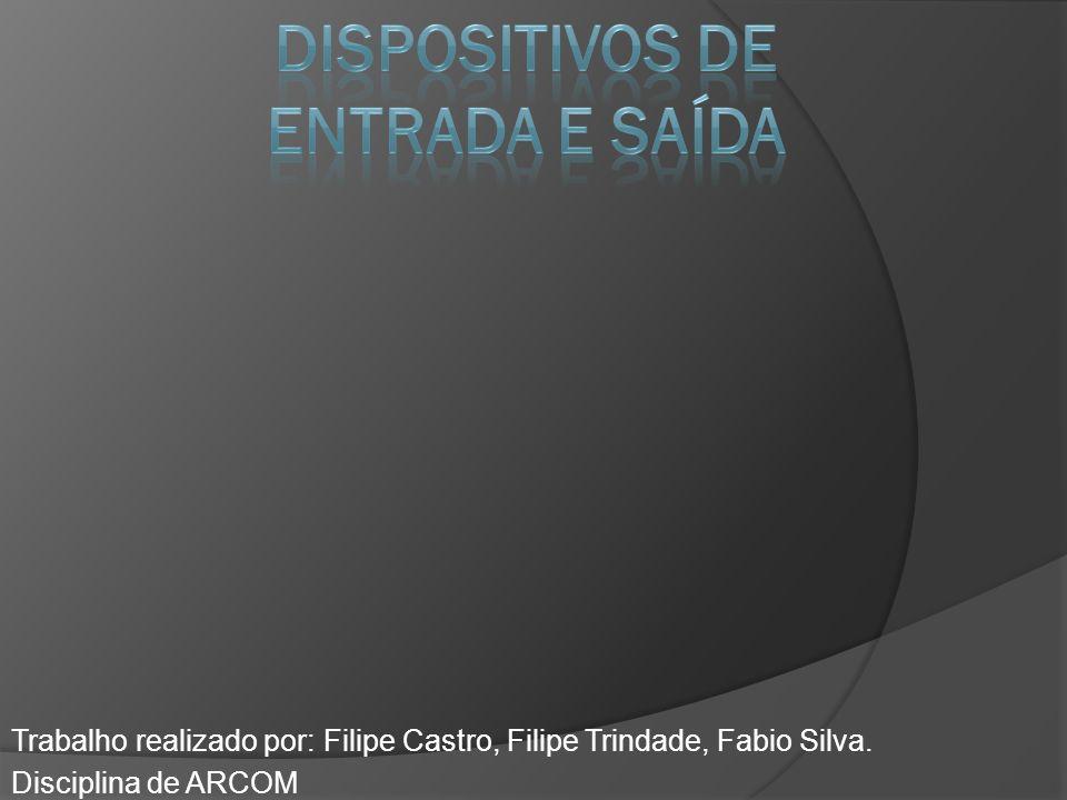 Trabalho realizado por: Filipe Castro, Filipe Trindade, Fabio Silva. Disciplina de ARCOM