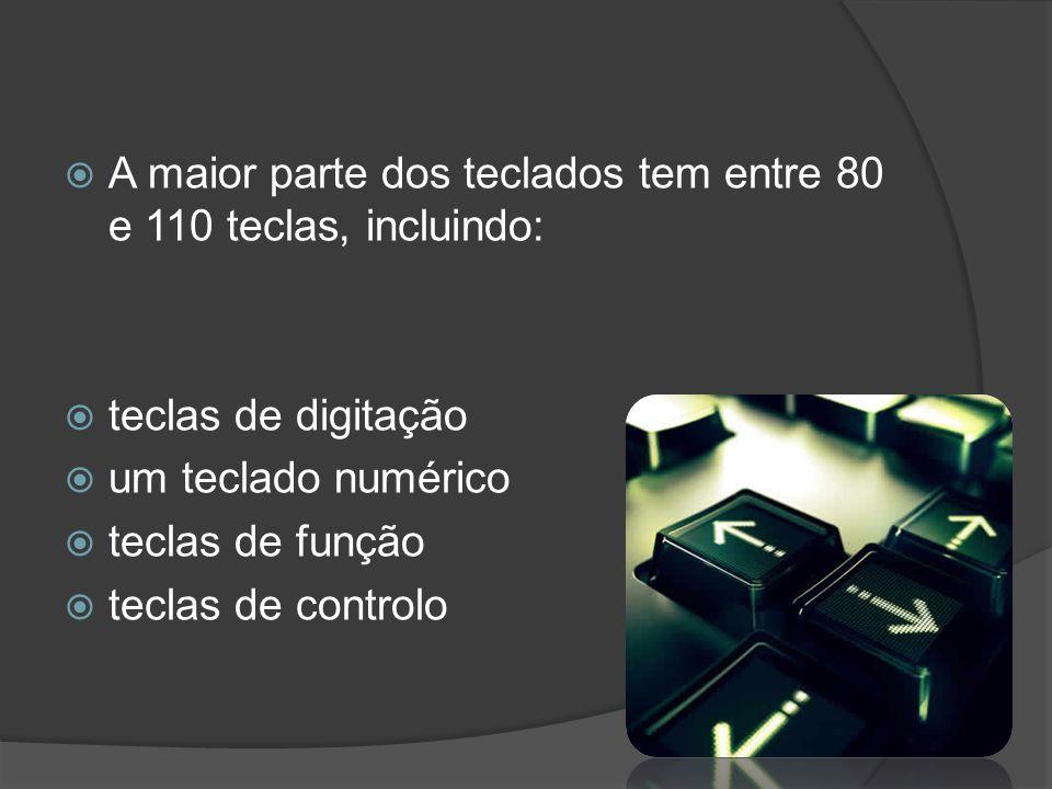 A maior parte dos teclados tem entre 80 e 110 teclas, incluindo: teclas de digitação um teclado numérico teclas de função teclas de controlo