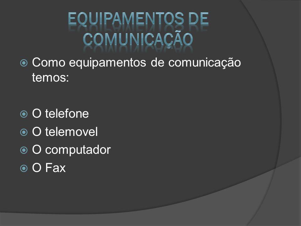 Como equipamentos de comunicação temos: O telefone O telemovel O computador O Fax