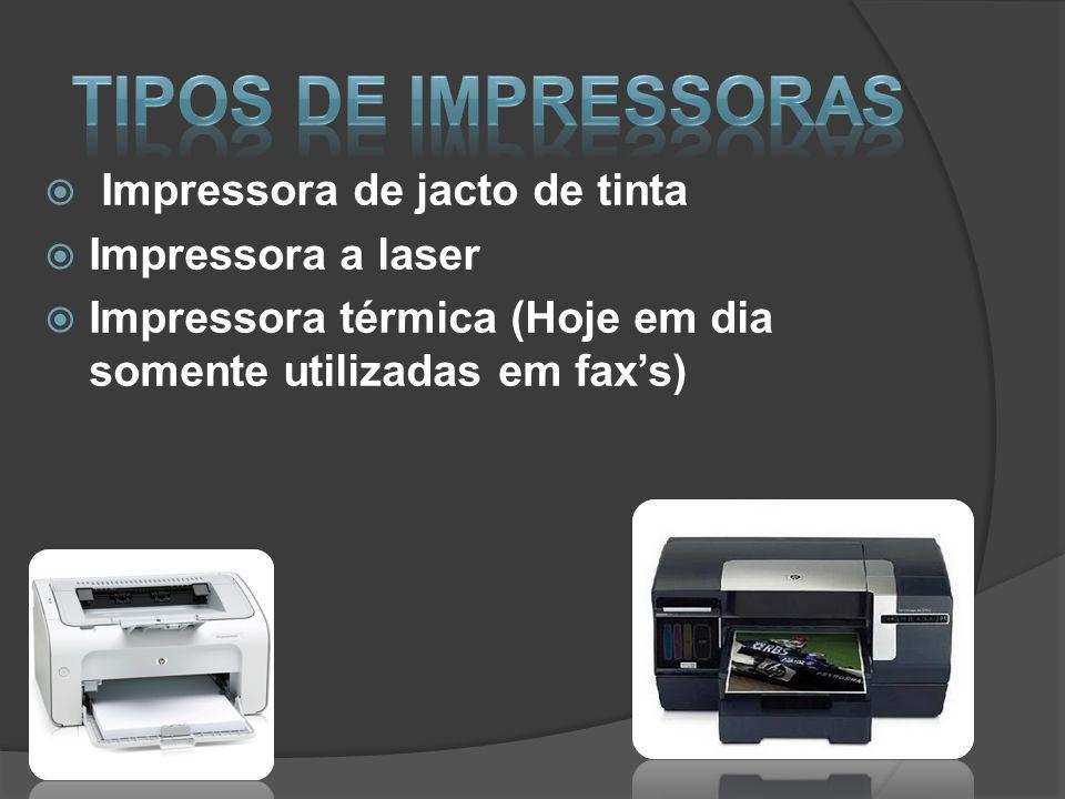 Impressora de jacto de tinta Impressora a laser Impressora térmica (Hoje em dia somente utilizadas em faxs)