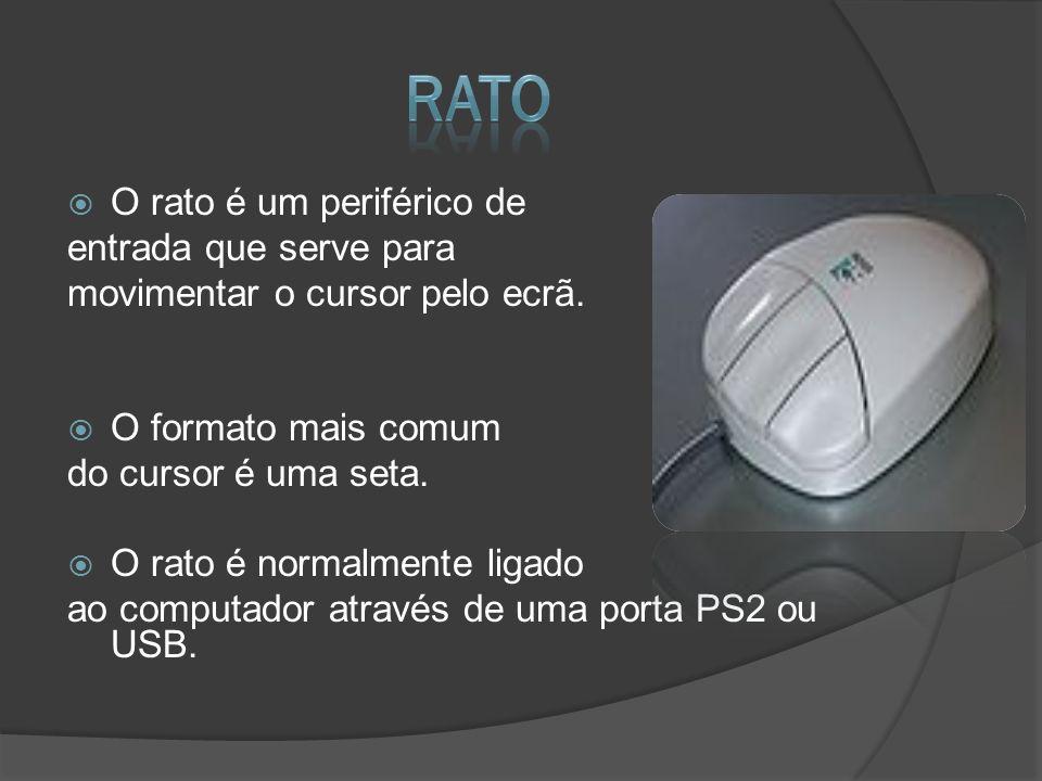 O rato é um periférico de entrada que serve para movimentar o cursor pelo ecrã. O formato mais comum do cursor é uma seta. O rato é normalmente ligado