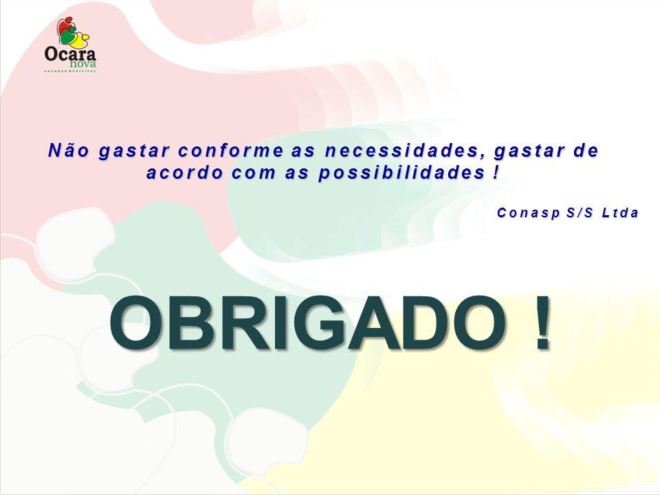 Não gastar conforme as necessidades, gastar de acordo com as possibilidades ! Conasp S/S Ltda OBRIGADO !