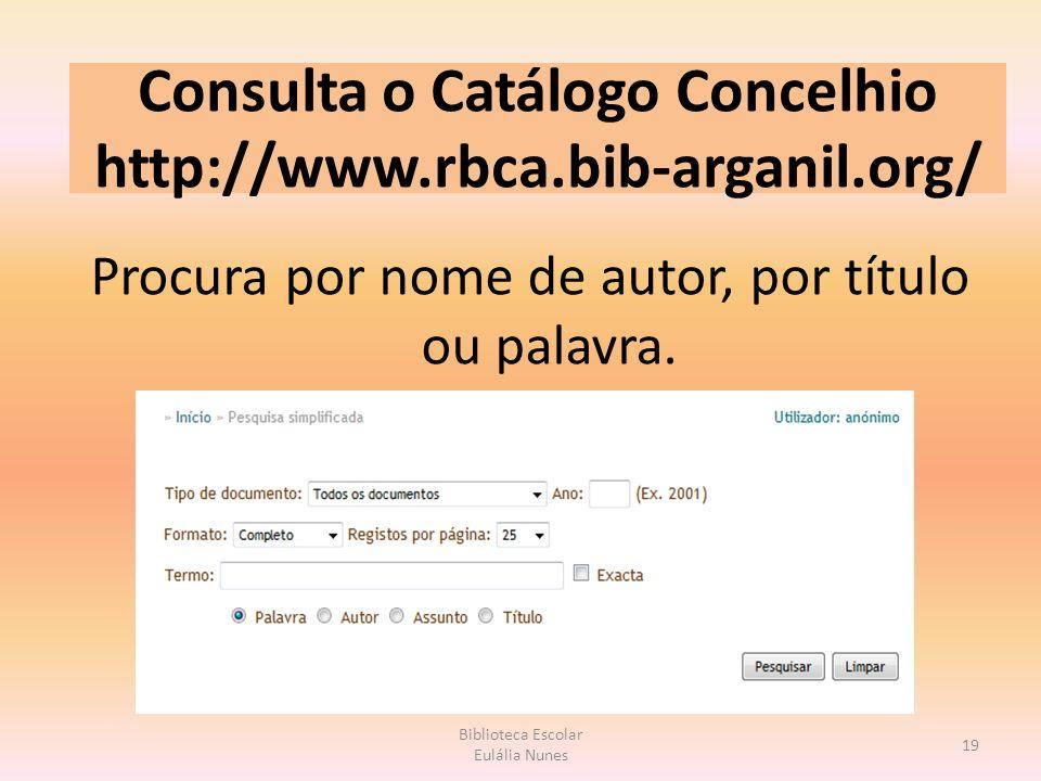 Consulta o Catálogo Concelhio http://www.rbca.bib-arganil.org/ Procura por nome de autor, por título ou palavra.