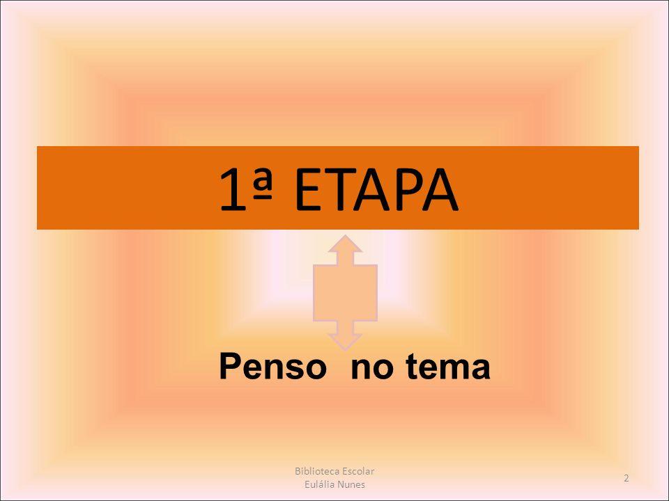 1ª ETAPA Penso no tema 2 Biblioteca Escolar Eulália Nunes