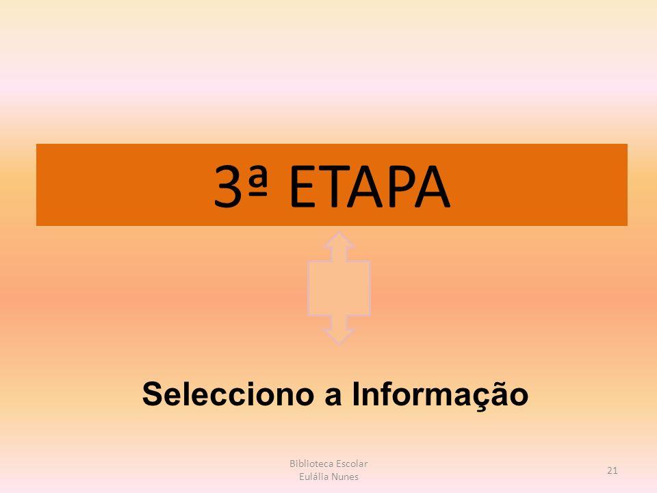 3ª ETAPA 21 Biblioteca Escolar Eulália Nunes Selecciono a Informação