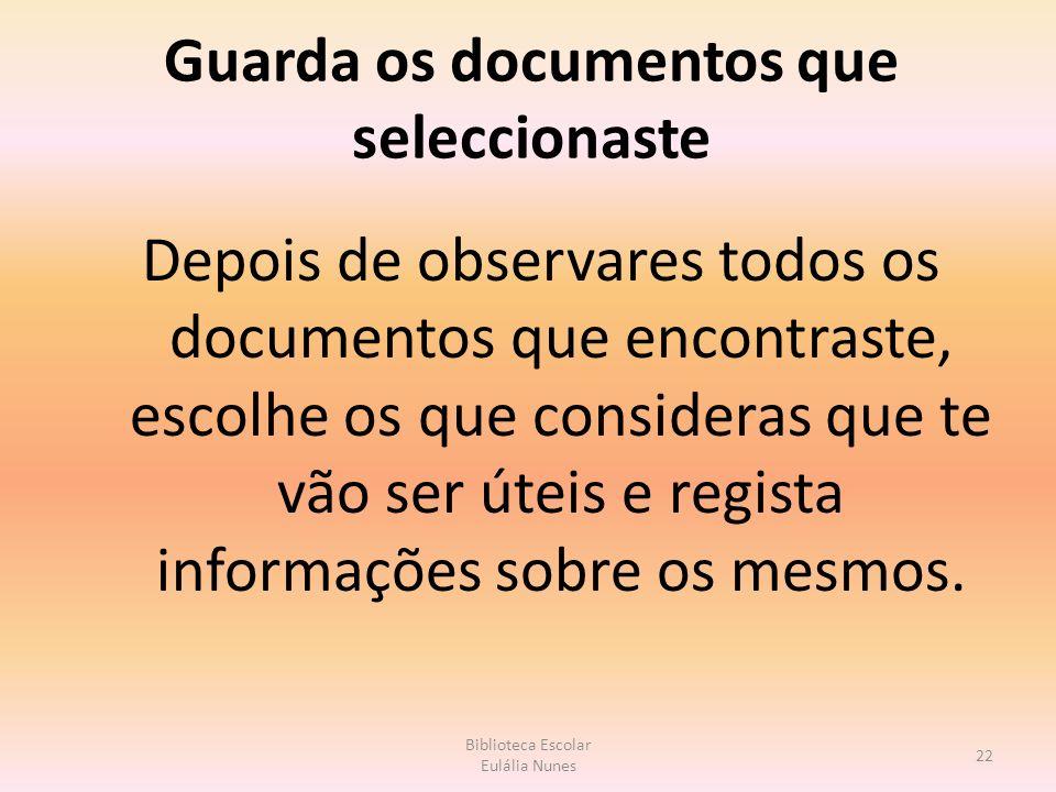 Guarda os documentos que seleccionaste Depois de observares todos os documentos que encontraste, escolhe os que consideras que te vão ser úteis e regista informações sobre os mesmos.