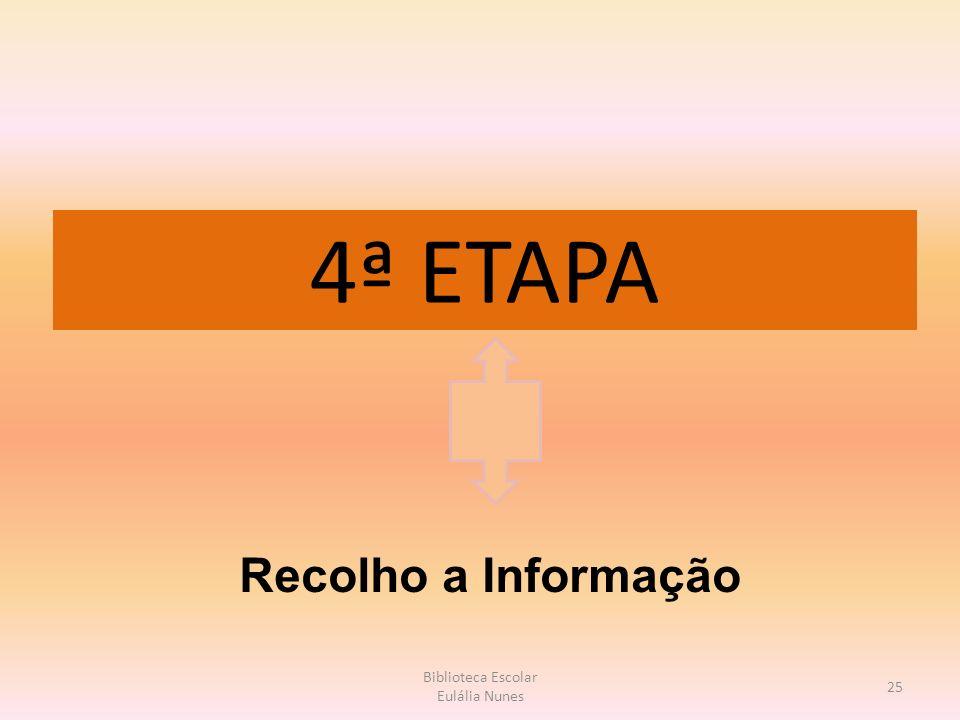 4ª ETAPA 25 Biblioteca Escolar Eulália Nunes Recolho a Informação