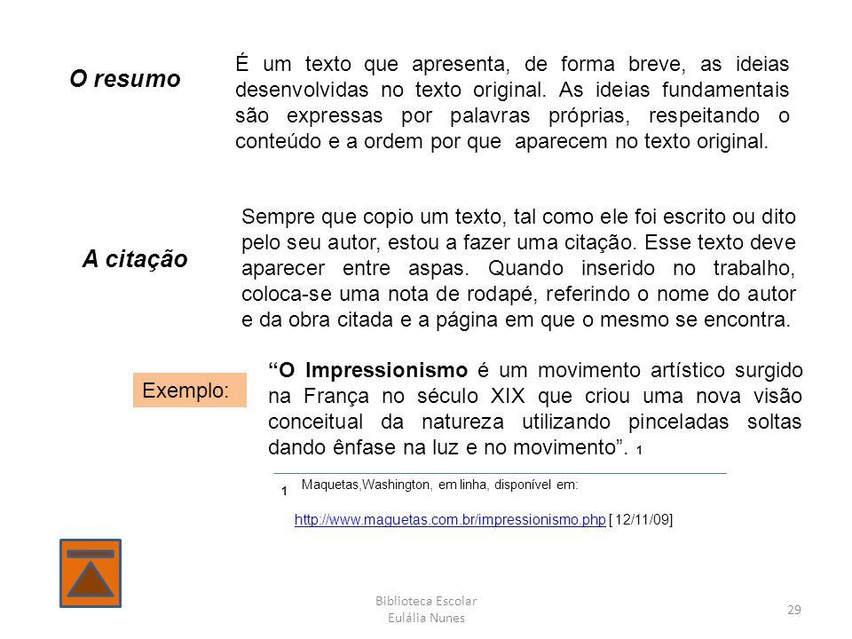 Biblioteca Escolar Eulália Nunes 29 O resumo É um texto que apresenta, de forma breve, as ideias desenvolvidas no texto original.