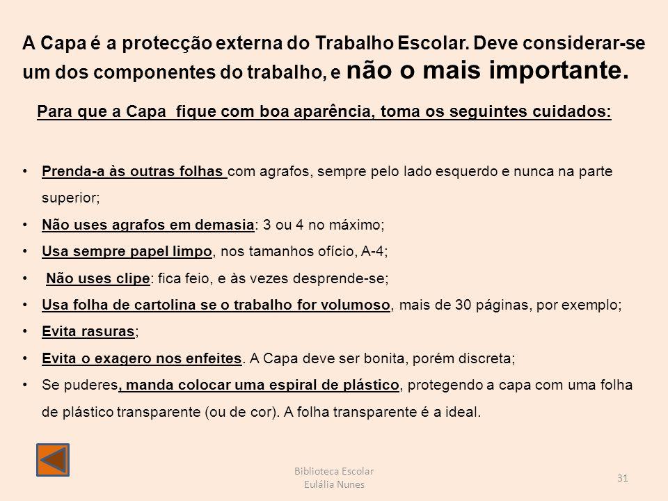 Biblioteca Escolar Eulália Nunes 31 A Capa é a protecção externa do Trabalho Escolar.