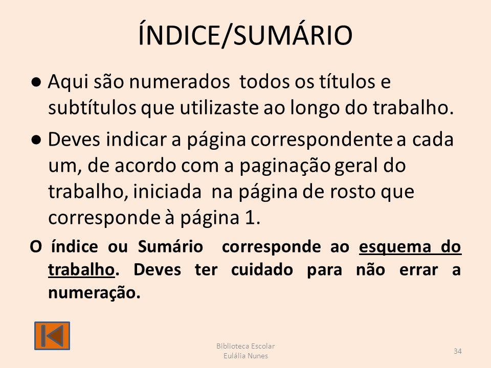 ÍNDICE/SUMÁRIO Aqui são numerados todos os títulos e subtítulos que utilizaste ao longo do trabalho.