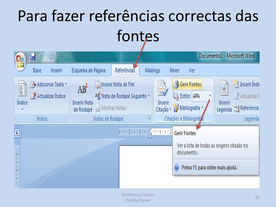 Para fazer referências correctas das fontes Biblioteca Escolar Eulália Nunes 40