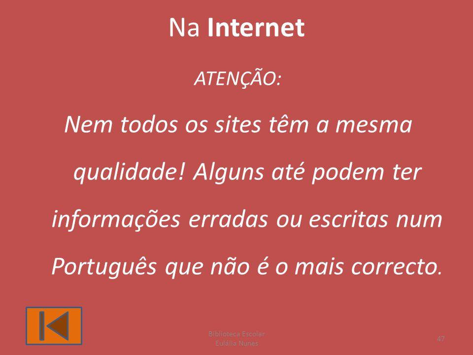 Na Internet ATENÇÃO: Nem todos os sites têm a mesma qualidade.