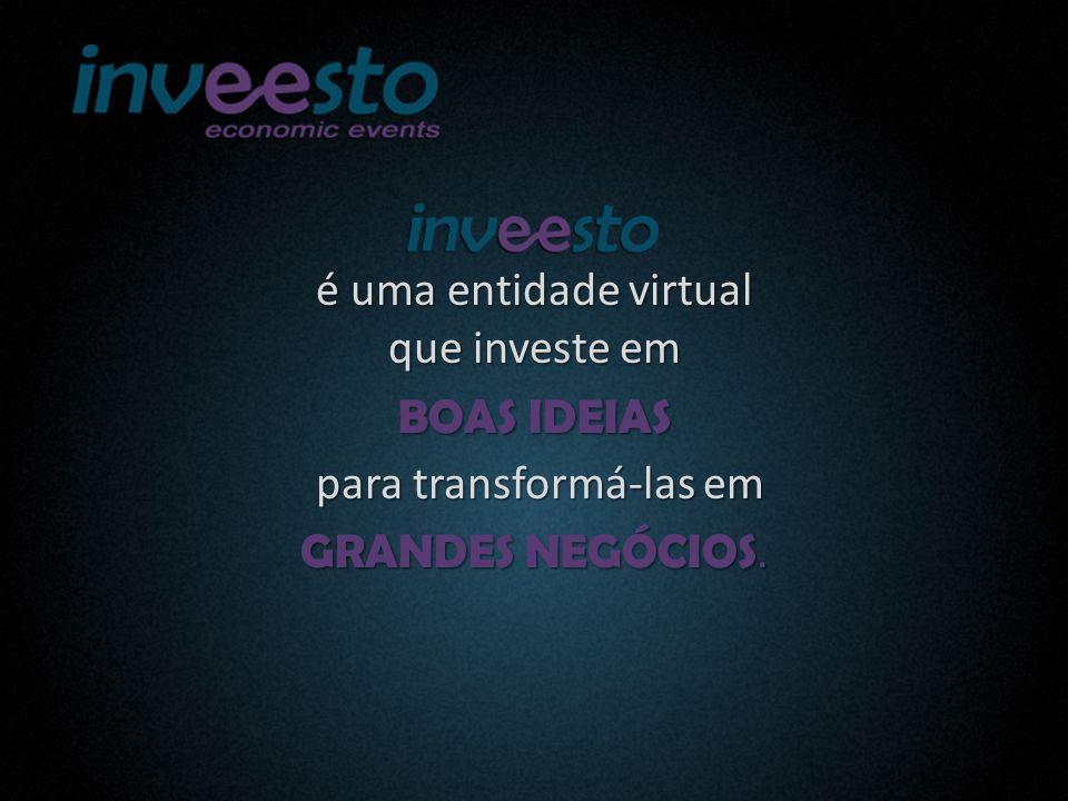 é uma entidade virtual que investe em BOAS IDEIAS para transformá-las em para transformá-las em GRANDES NEGÓCIOS.