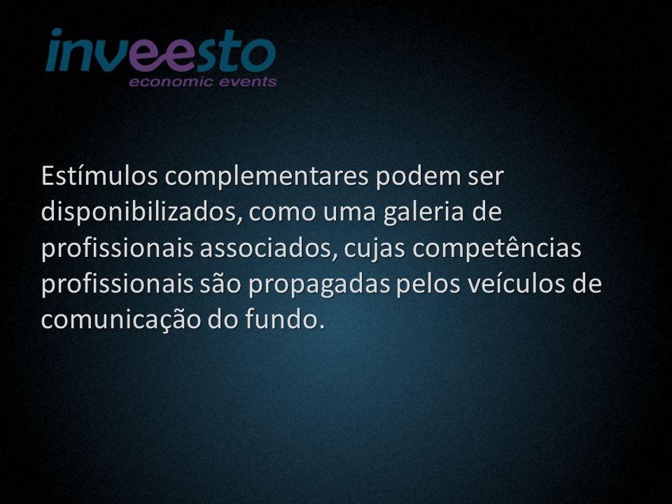 Estímulos complementares podem ser disponibilizados, como uma galeria de profissionais associados, cujas competências profissionais são propagadas pelos veículos de comunicação do fundo.