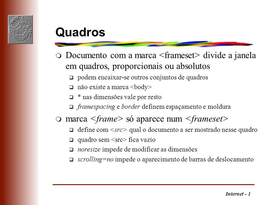 Internet - 1 Quadros m Documento com a marca divide a janela em quadros, proporcionais ou absolutos q podem encaixar-se outros conjuntos de quadros q