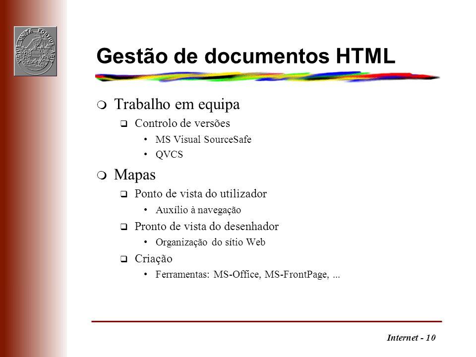 Internet - 10 Gestão de documentos HTML m Trabalho em equipa q Controlo de versões MS Visual SourceSafe QVCS m Mapas q Ponto de vista do utilizador Au