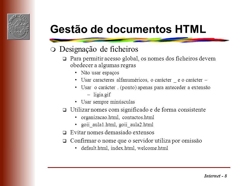 Internet - 8 Gestão de documentos HTML m Designação de ficheiros q Para permitir acesso global, os nomes dos ficheiros devem obedecer a algumas regras