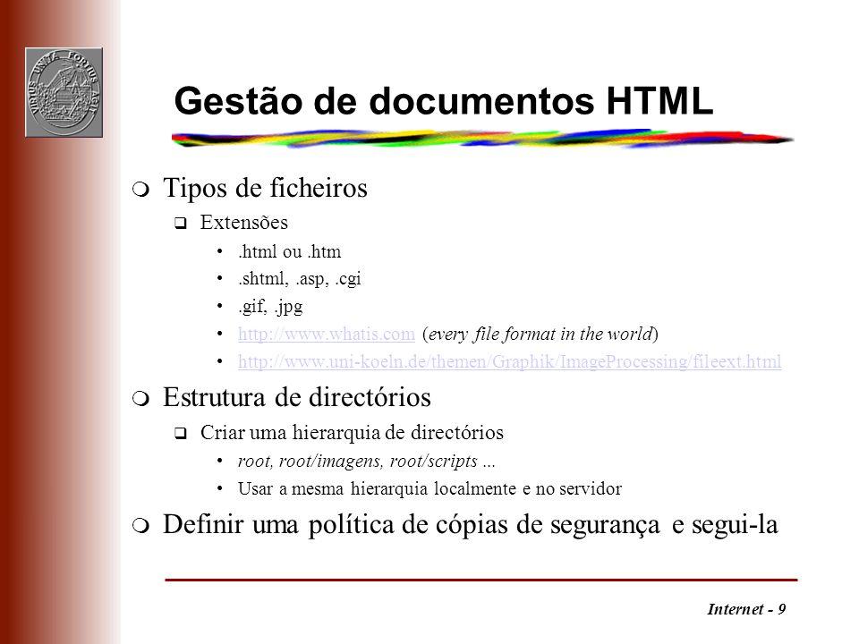 Internet - 9 Gestão de documentos HTML m Tipos de ficheiros q Extensões.html ou.htm.shtml,.asp,.cgi.gif,.jpg http://www.whatis.com (every file format