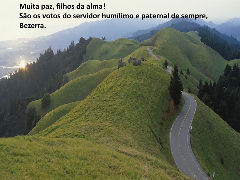 Muita paz, filhos da alma! São os votos do servidor humílimo e paternal de sempre, Bezerra.