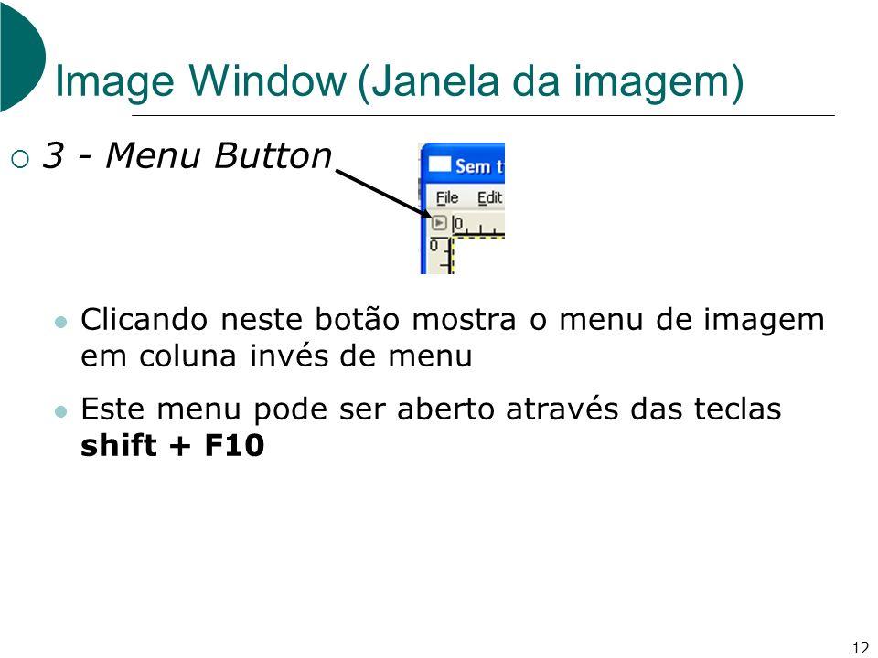 12 Image Window (Janela da imagem) 3 - Menu Button Clicando neste botão mostra o menu de imagem em coluna invés de menu Este menu pode ser aberto atra