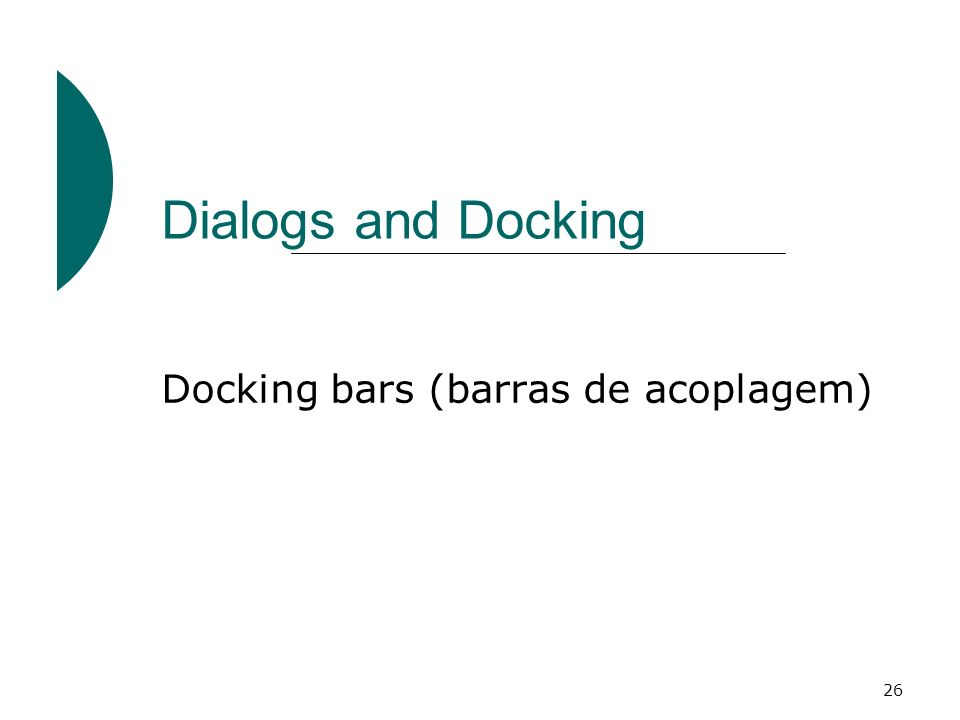 26 Dialogs and Docking Docking bars (barras de acoplagem)
