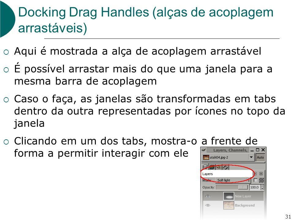 31 Docking Drag Handles (alças de acoplagem arrastáveis) Aqui é mostrada a alça de acoplagem arrastável É possível arrastar mais do que uma janela par