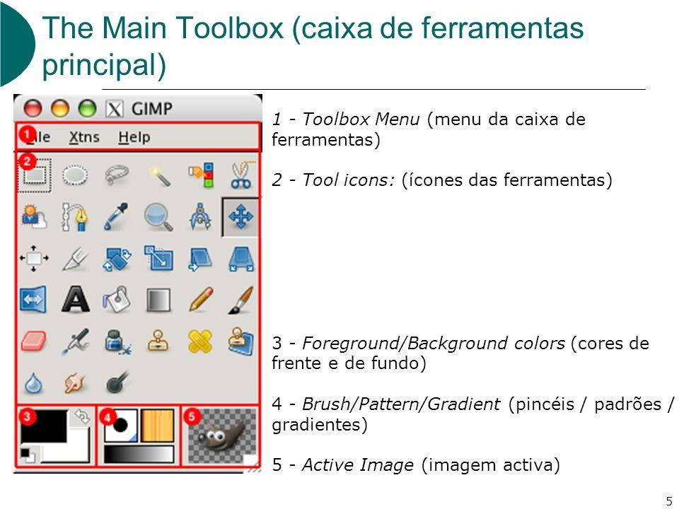 5 The Main Toolbox (caixa de ferramentas principal) 1 - Toolbox Menu (menu da caixa de ferramentas) 2 - Tool icons: (ícones das ferramentas) 3 - Foreground/Background colors (cores de frente e de fundo) 4 - Brush/Pattern/Gradient (pincéis / padrões / gradientes) 5 - Active Image (imagem activa)