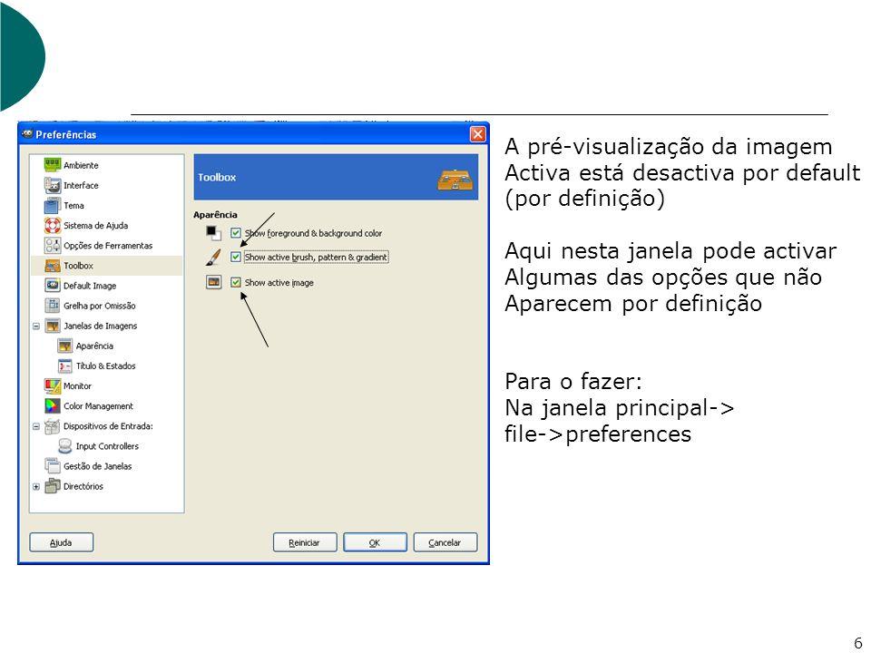 6 A pré-visualização da imagem Activa está desactiva por default (por definição) Aqui nesta janela pode activar Algumas das opções que não Aparecem por definição Para o fazer: Na janela principal-> file->preferences