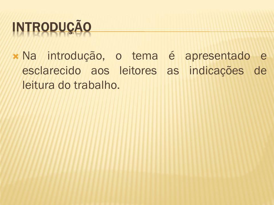 Na introdução, o tema é apresentado e esclarecido aos leitores as indicações de leitura do trabalho.