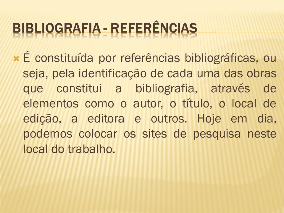 É constituída por referências bibliográficas, ou seja, pela identificação de cada uma das obras que constitui a bibliografia, através de elementos com