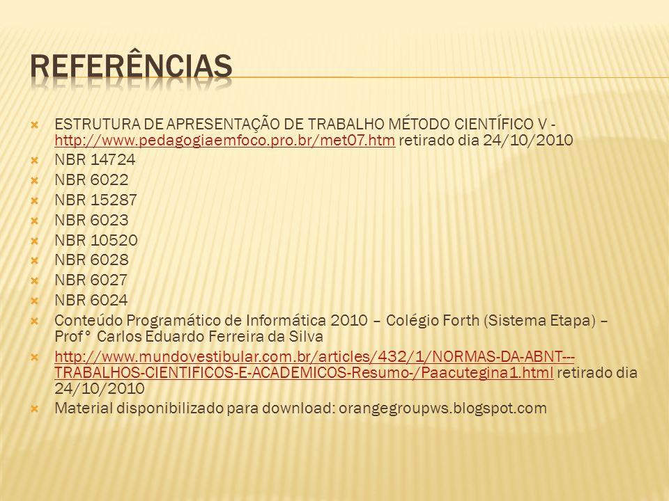ESTRUTURA DE APRESENTAÇÃO DE TRABALHO MÉTODO CIENTÍFICO V - http://www.pedagogiaemfoco.pro.br/met07.htm retirado dia 24/10/2010 http://www.pedagogiaem