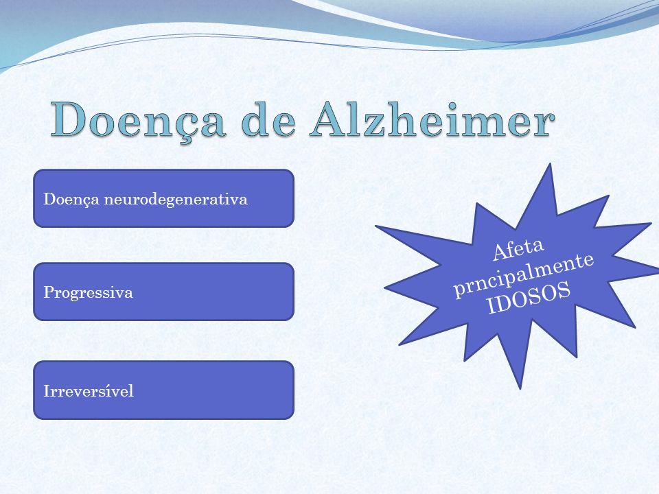 Doença neurodegenerativa Progressiva Irreversível Afeta prncipalmente IDOSOS