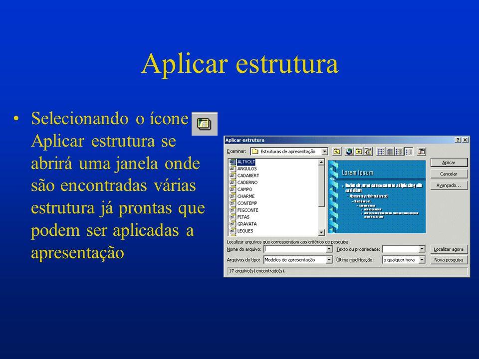 Aplicar estrutura Selecionando o ícone Aplicar estrutura se abrirá uma janela onde são encontradas várias estrutura já prontas que podem ser aplicadas