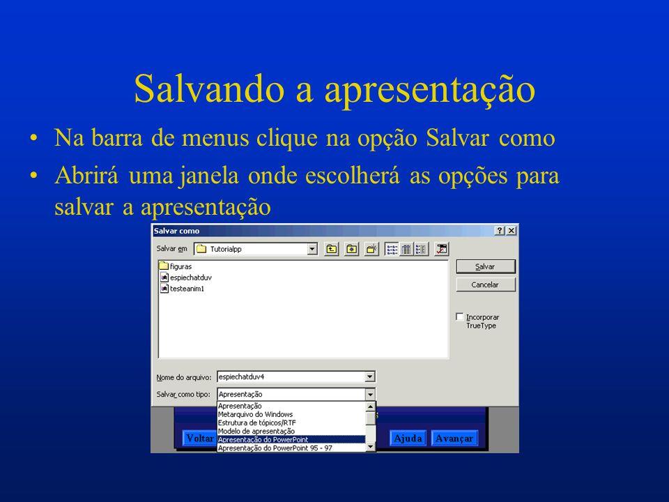 Salvando a apresentação Na barra de menus clique na opção Salvar como Abrirá uma janela onde escolherá as opções para salvar a apresentação