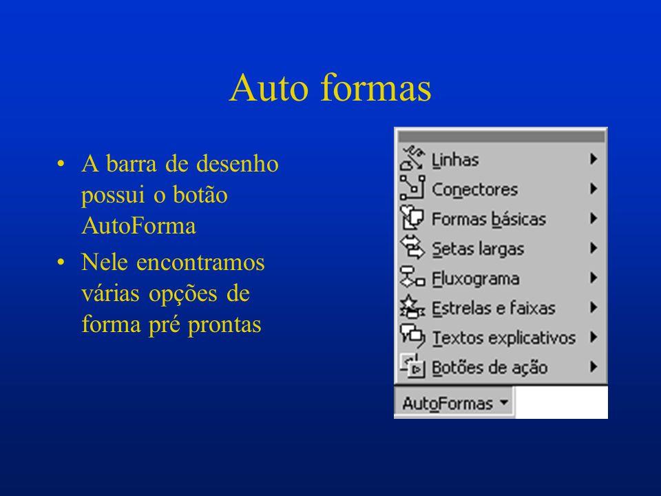 Auto formas A barra de desenho possui o botão AutoForma Nele encontramos várias opções de forma pré prontas