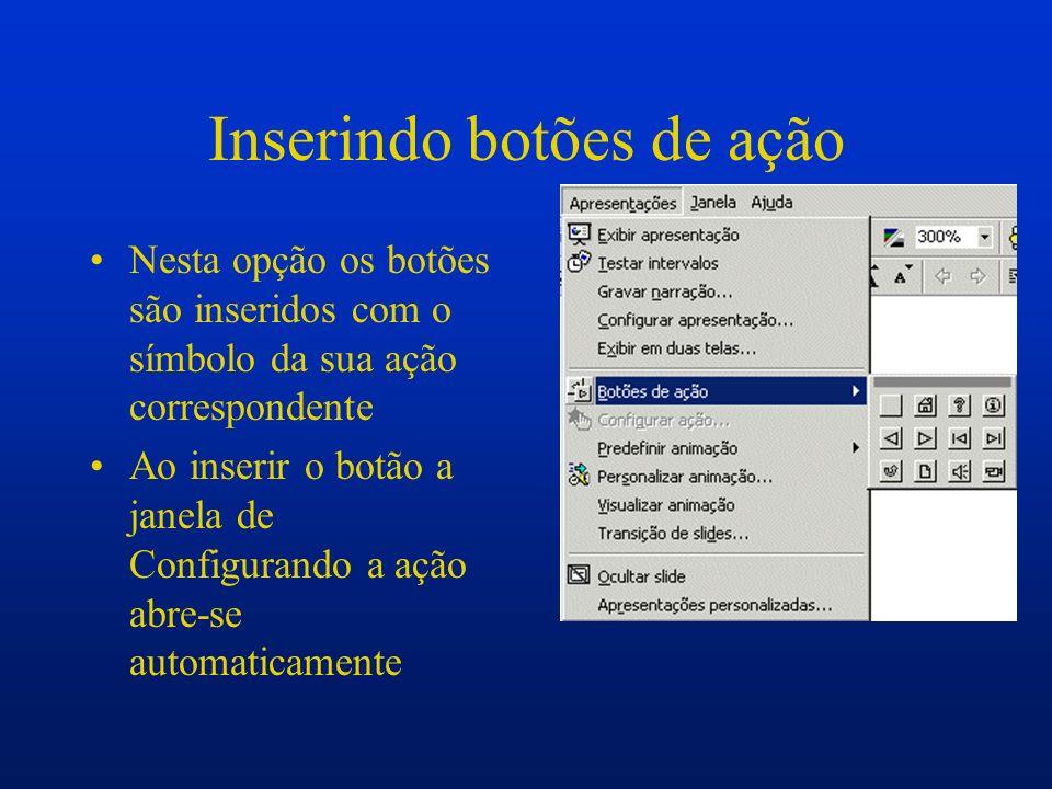 Inserindo botões de ação Nesta opção os botões são inseridos com o símbolo da sua ação correspondente Ao inserir o botão a janela de Configurando a aç